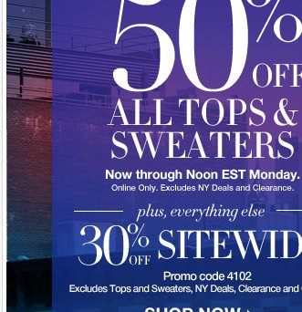 Up to 50% off all tops & sweaters + everything else 30% off sitewide!