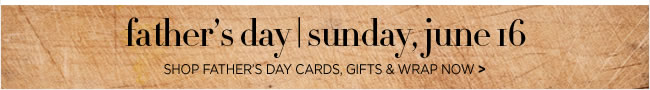 Shop Father's Day Cards, Gifts & Wrap Father's Day is Sunday, June 16  Shop in stores or online at www.papyrusonline.com