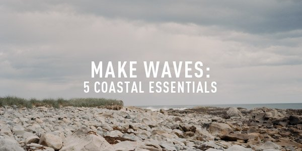 Make Waves: 5 Coastal Essentials