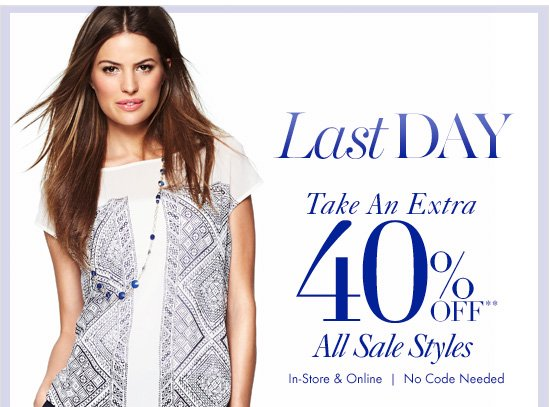 Last Day Take An Extra 40% Off**  All Sale Styles  In Store &  Online No Code Needed