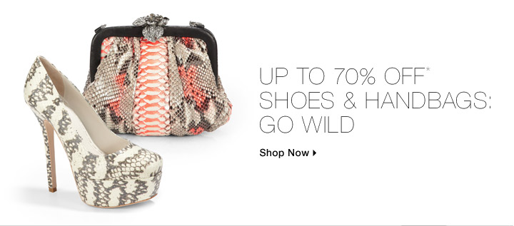 Up To 70% Off* Shoes & Handbags: Go Wild