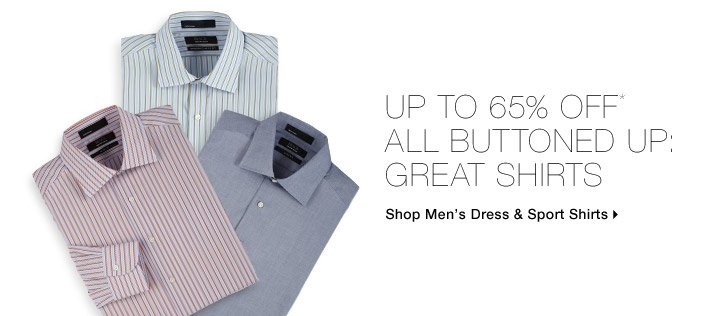 Up To 65% Off* All Buttoned Up: Great Dress Shirts