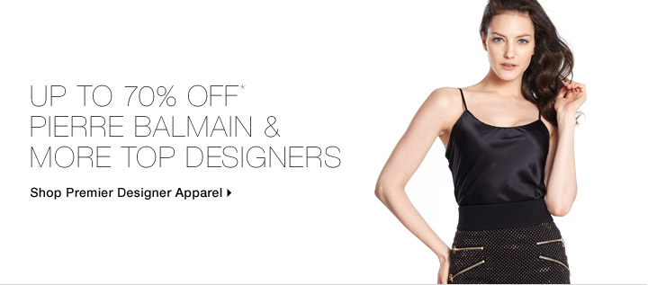 Up To 70% Off* Pierre Balmain & More Top Designers