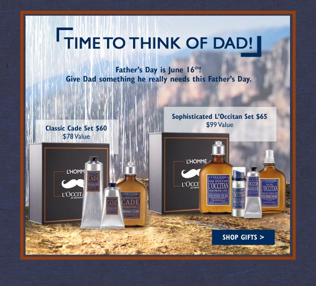 Father's Day is June 16th! Give Dad something he really needs this Father's Day. L'OCCITANE's expert formulas made from natural ingredients will transform his shaving routine from a chore into a moment of delight!  Classic Cade Set $60 ($78 Value) Sophisticated L'Occitan Set $65 ($99 value)