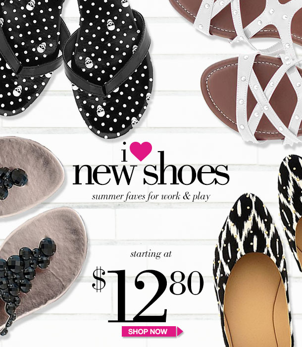 I HEART NEW SHOES! Summer FAVES for Work and Play! Starting at $12.80! SHOP NOW!