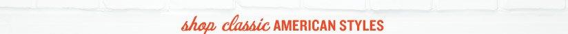 shop classic AMERICAN STYLES