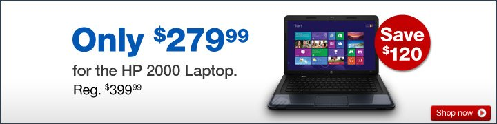 Only  $279.99 for the HP 2000 Laptop. Reg. $399.99. Save $120. Shop now.
