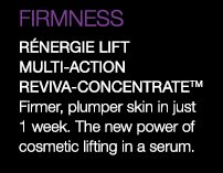 FIRMNESS | RENERGIE LIFT MULTI-ACTION REVIVA-CONCENTRATE(TM) | Firmer, plumper skin in just 1 week. The new power of cosmetic lifting in a serum.