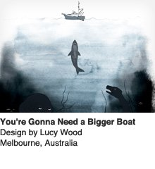 You're Gonna Need a Bigger Boat - Design by Lucy Wood / Melbourne, Australia