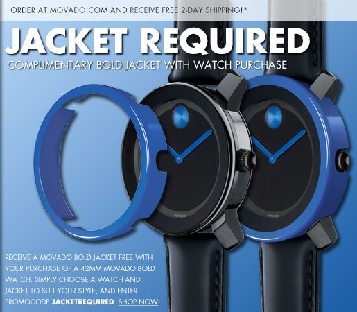 JACKET REQUIRED | COMPLIMENTARY BOLD JACKET WITH WATCH PURCHASE