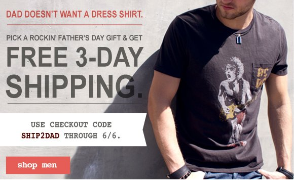 Dad doesn't want a dress shirt. Free 3-day shipping. Use code SHIP2DAD through 6/6.