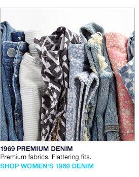 1969 PREMIUM DENIM   Premium fabrics. Flattering fits.   SHOP WOMEN'S 1969 DENIM