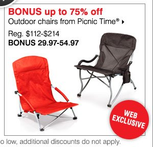 BONUS Up to 75% off Outdoor chairs from Picnic Time® Reg. $112-$214 Bonus 29.97-54.97 Web exclusive