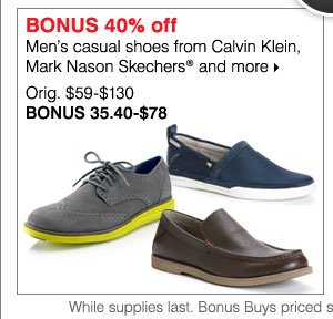 BONUS 40% off Men's casual shoes from Calvin Klein, Mark Nason Skechers® and more Orig. $59-$130 Bonus 35.40-$78 While supplies last. Bonus Buys priced so low, additional discounts do not apply.