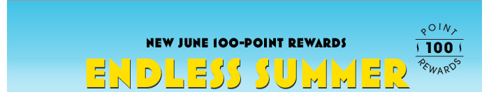 NEW JUNE 100-POINT REWARDS. Endless Summer. Online or in stores: Get set for summer with beachy hair, glowing skin, and smoldering eyes. Choose a deluxe sample when your Beauty Bank hits 100 points.* SHOP TO EARN POINTS. See all rewards. Quantities are limited. Sample substitutions may occur.