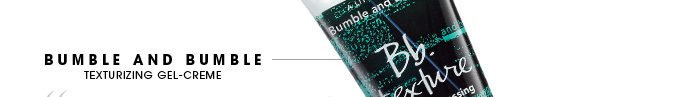 Bumble and bumble. texturizing gel-creme. 'Great for bod-ifying. It helps me get that perfect 'I didn't do my hair' look.' -namaste0, Beauty Insider. See full size.