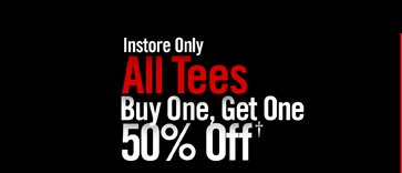 INSTORE ONLY - ALL TEES BUY ONE, GET ONE 50% OFF†