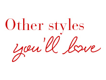 Other styles you'll love