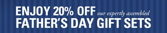 Enjoy 20% Off our expertly assembled Father's Day Gift Sets