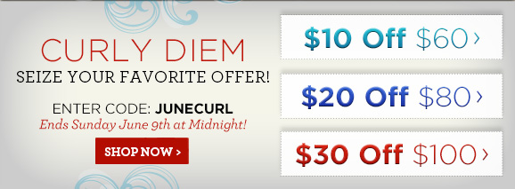 Curly Diem: Seize Your Favorite Offer! Enter code: JUNECURL Ends Sunday June 9th at Midnight!