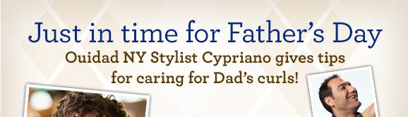 Just in time for Father's Day Ouidad NY Stylist Cypriano gives tips for caring for Dad's curls!