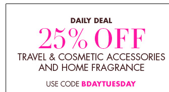 25% OFF TRAVEL & COSMETIC ACCESSORIES AND HOME FRAGRANCE