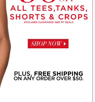 Up to 50% off all tees, tanks, shorts & crops! Plus, FREE SHIPPING!
