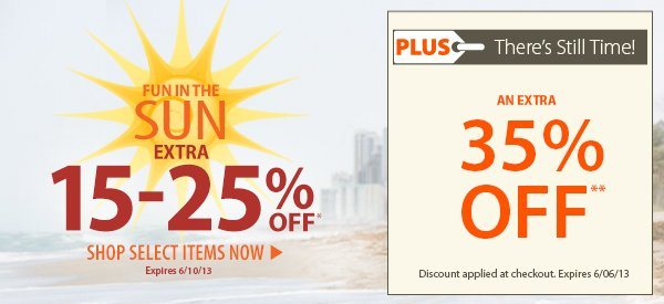 Fun in the Sun! An Extra 15-25% OFF Select Items! PLUS There's Still Time! An Extra 35% OFF!