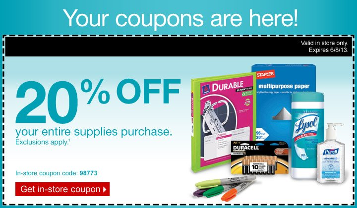 Your  coupons are here! 20% off your entire supplies purchase. Exclusions  apply (1). Valid in store only. Expires 6/8/13. In-store coupon code:  98773. Get in-store coupon.