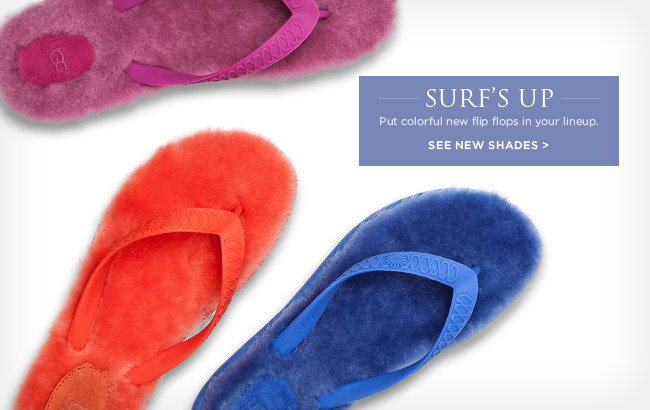 SURF'S UP - Put colorful new flip flops in your lineup. See new shades >
