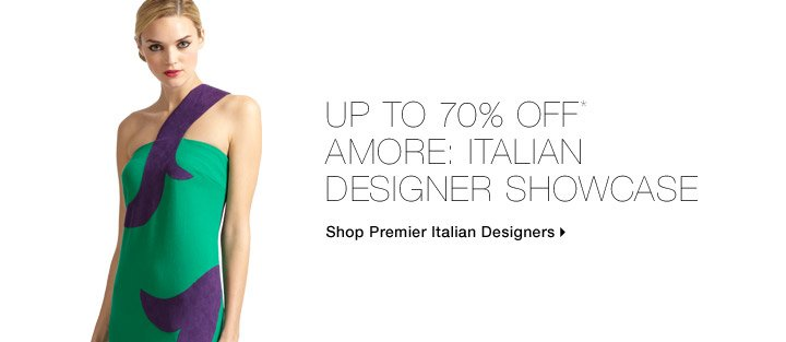 Up To 70% Off* Amore: Italian Designer Showcase