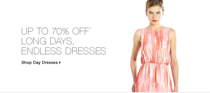 Up To 70% Off* Long Days, Endless Dresses