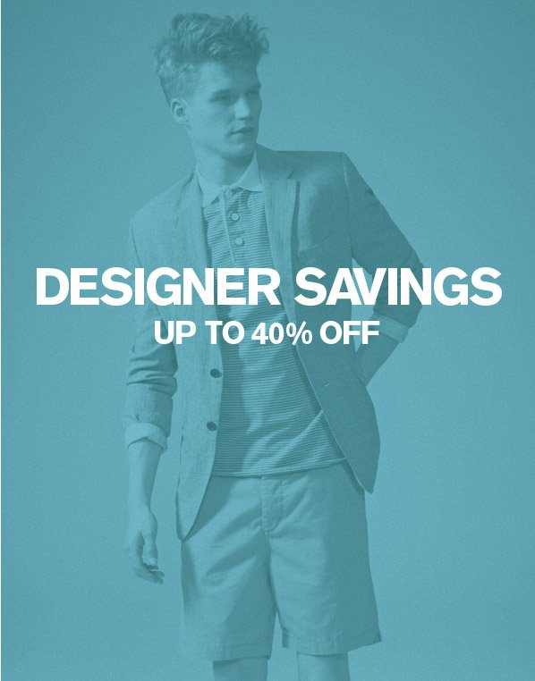 DESIGNER SAVINGS UP TO 40% OFF