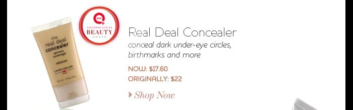 Real Deal Concealer >> USE PRODUCT IMAGE w/AWARD SEAL conceal dark under-eye circles, birthmarks, and more Now: $17.60 Originally: $22.00