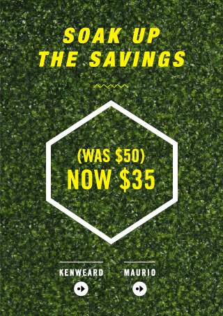 SOAK UP THE SAVINGS (WAS $50) NOW $35