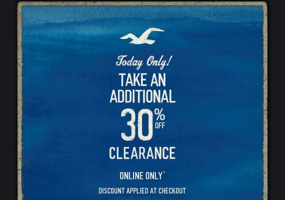 TODAY ONLY! TAKE AN ADDITIONAL 30% OFF CLEARANCE