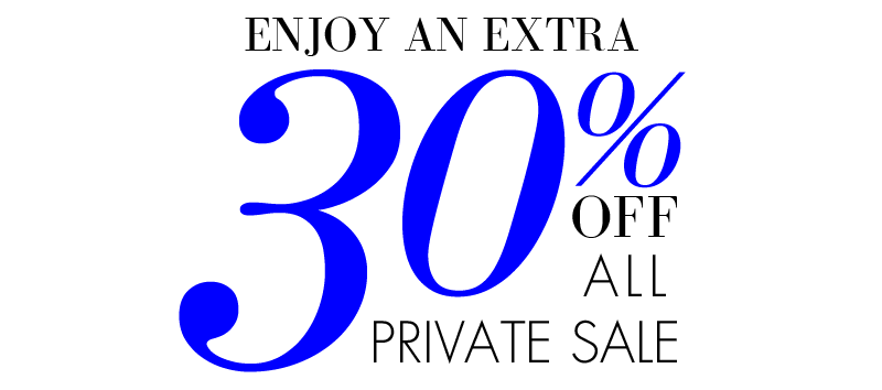 ENJOY EXTRA 30% OFF ALL PRIVATE SALE