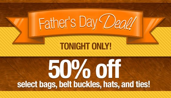 50% off select bags, belt buckles, hats, and ties! Tonight only!