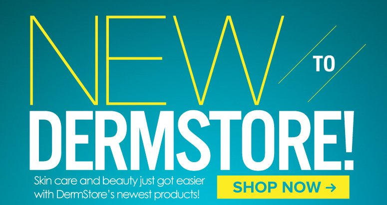 New to DermStore! Skin care and beauty just got made easier with DermStore's newest products! Shop Now>>