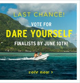 Last Chance! Vote for Dare Yourself finalists by June 10th!
