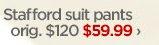 Stafford suit pants           orig. $120           $59.99 ›