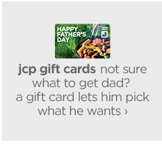 jcp gift cards not sure what to get dad? a gift card lests him  pick  what he wants ›
