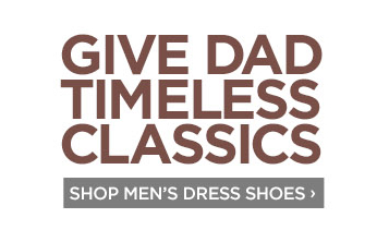 GIVE DAD TIMELESS CLASSICS | SHOP MEN'S DRESS SHOES ›