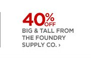40% OFF BIG & TALL FROM THE FOUNDRY SUPPLY CO. ›