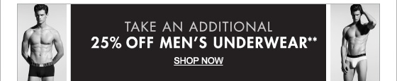 TAKE AN ADDITIONAL 25% OFF MEN'S UNDERWEAR**  SHOP NOW