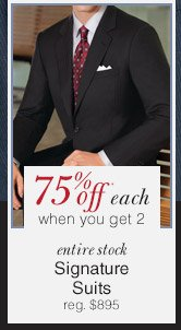 Signature Suits - 75% Off* each when you get 2