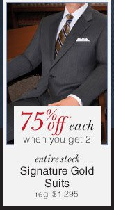 Signature Gold Suits - 75% Off* each when you get 2