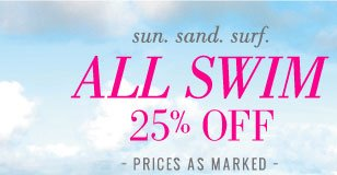 sun. sand. surf. | All Swim 25% Off | Prices As Marked