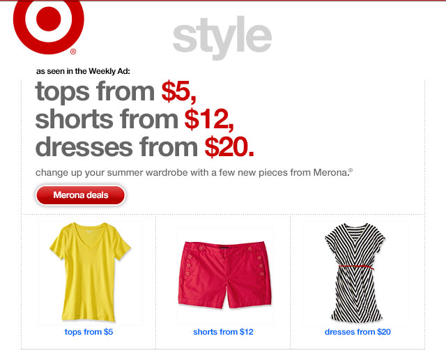 As seen in the Weekly Ad. TOPS FROM $5, SHORTS FROM $12, DRESSES FROM $20.