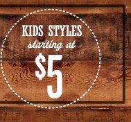 KIDS STYLES starting at $5